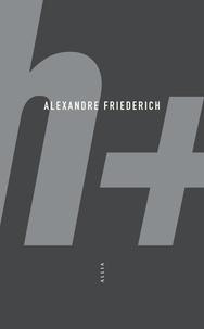 Alexandre Friederich - H+ - Vers une civilisation 0.0.