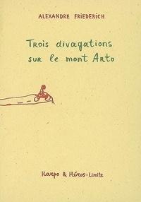Alexandre Friederich - Trois divagations sur le mont Arto.