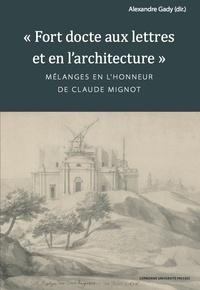 """Alexandre Gady - """"Fort docte aux lettres et en l'architecture"""" - Mélanges en l'honneur de Claude Mignot."""