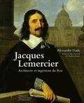 Alexandre Gady - Jacques Lemercier - Architecte et ingénieur du Roi.