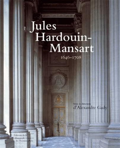 Alexandre Gady - Jules Hardouin-Mansart - 1646-1708.