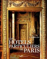 Alexandre Gady - Les hôtels particuliers de Paris - Du Moyen Age à la Belle Epoque.