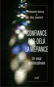 Alexandre Ganoczy et Marc Jeannerod - Confiance par-delà la méfiance - Un essai pluridisciplinaire.