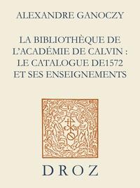 Alexandre Ganoczy - La Bibliothèque de l'Académie de Calvin - Le catalogue de 1572 et ses enseignements.