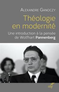 Alexandre Ganoczy - Théologie en modernité - Une introduction à la pensée de Wolfhart Pannenberg.