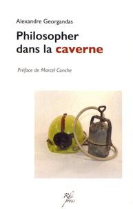 Alexandre Georgandas - Philosopher dans la caverne - Introduction à la pratique philosophique.