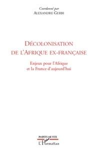 Alexandre Gerbi - Décolonisation de l'Afrique ex-française - Enjeux pour l'Afrique et la France d'aujourd'hui.