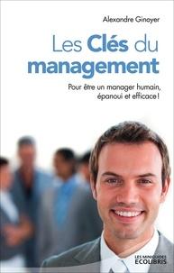 Alexandre Ginoyer - Les Clés du management - Pour être un manager humain, épanoui et efficace !.