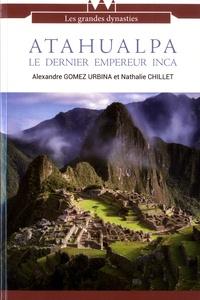 Alexandre Gomez Urbina et Nathalie Chillet - Atahualpa - Le dernier empereur inca.