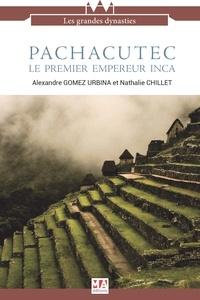 Alexandre Gomez Urbina et Nathalie Chillet - Pachacutec, le premier empereur Inca.