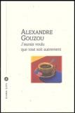 Alexandre Gouzou - J'aurais voulu que tout soit autrement.