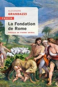 Alexandre Grandazzi - La fondation de Rome - Réflexion sur l'histoire.