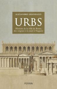Alexandre Grandazzi - Urbs - Histoire de la ville de Rome des origines à la mort d'Auguste.