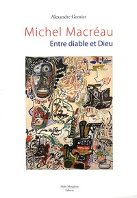 Alexandre Grenier - Michel Macréau - Entre diable et Dieu.