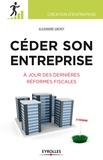 Alexandre Grevet - Céder son entreprise - Préparer - Anticiper - Optimiser. A jour des dernières réformes fiscales.