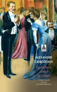 Alexandre Griboïedov - Du malheur d'avoir de l'esprit.