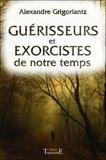 Alexandre Grigoriantz - Guérisseurs et exorcistes de notre temps.