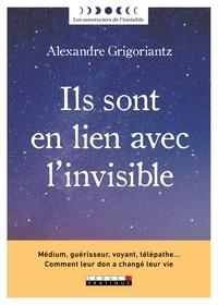 Alexandre Grigoriantz - Ils sont en lien avec l'invisible.