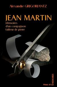 Alexandre Grigoriantz - Jean Martin, mémoires d'un compagnon tailleur de pierres.