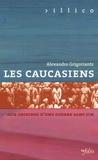 Alexandre Grigoriantz - Les Caucasiens - Aux origines d'une guerre sans fin.