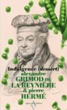 Alexandre Grimod de La Reynière et Pierre Hermé - Indulgence (dessert).