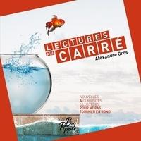Alexandre Gros - LECTURES AU CARRÉ - Nouvelles et curiosités illustrées pour ne pas tourner en rond.