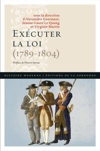 Alexandre Guermazi et Jeanne-Laure Le Quang - Exécuter la loi (1789-1804).