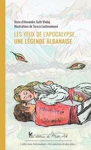 Alexandre Guth Vladaj et Tereza Lochmannova - Les Yeux de l'apocalypse, une légende albanaise.