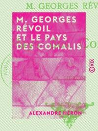 Alexandre Héron - M. Georges Révoil et le pays des Comalis.