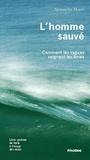 Alexandre Hurel - L'homme sauvé - Comment les vagues soignent les âmes.