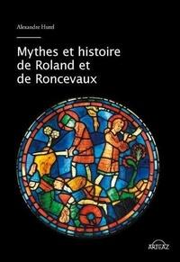 Alexandre Hurel - Mythes et histoire de Roland et de Roncevaux.