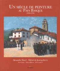 Alexandre Hurel et Michel de Jaureguiberry - Un siècle de peinture au Pays Basque (1850-1950).
