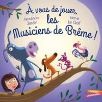 Alexandre Jardin et Hervé Le Goff - A vous de jouer les musiciens de Brême !.