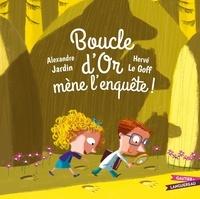 Alexandre Jardin et Hervé Le Goff - Boucle d'or mène l'enquête !.