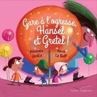Alexandre Jardin et Hervé Le Goff - Gare à l'ogresse, Hansel et Gretel !.
