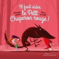 Alexandre Jardin et Hervé Le Goff - Il faut aider le Petit Chaperon rouge !.