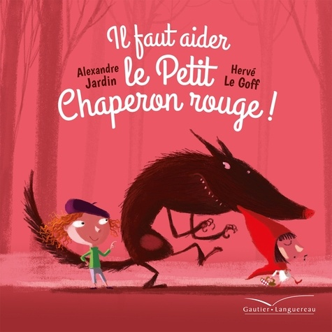Alexandre Jardin - Il faut aider le Petit Chaperon rouge.