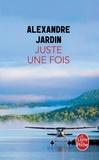 Alexandre Jardin - Juste une fois.