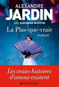 Alexandre Jardin - La Plus-que-vraie.