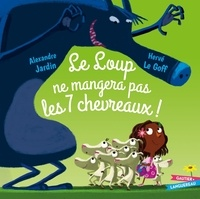Alexandre Jardin et Hervé Le Goff - Le loup ne mangera pas les 7 chevreaux.