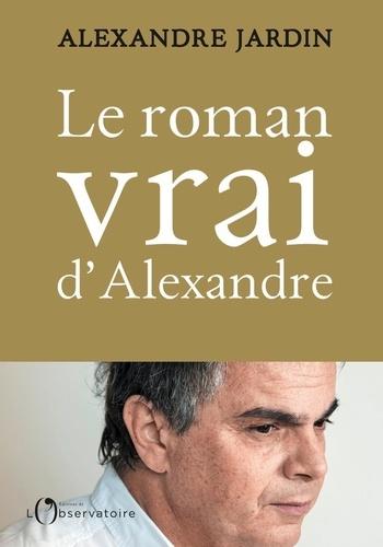 Alexandre Jardin - Le roman vrai d'Alexandre - Aveux.