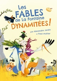 Alexandre Jardin et Fred Multier - Les Fables de La Fontaine dynamitées.