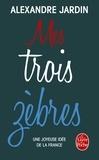 Alexandre Jardin - Mes trois zèbres - Guitry, de Gaulle et Casanova.