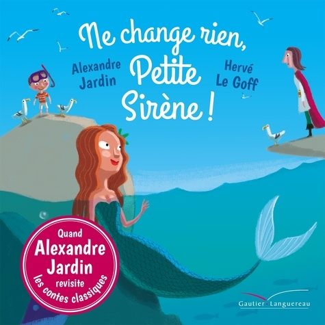Alexandre Jardin - Ne change rien, Petite Sirène !.