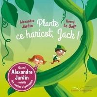 Alexandre Jardin et Hervé Le Goff - Plante ce haricot, Jack !.