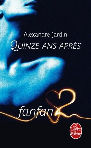 Alexandre Jardin - Quinze ans après.