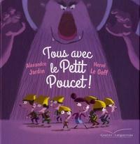 Alexandre Jardin et Hervé Le Goff - Tous avec le Petit Poucet !.