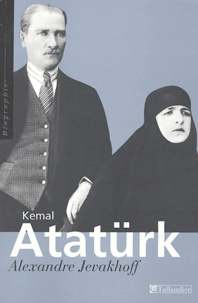 Alexandre Jevakhoff - Kemal Atatürk - Les chemins de l'Occident.