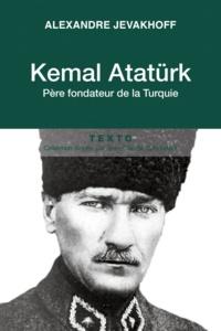 Alexandre Jevakhoff - Kemal Atatürk - Père fondateur de la Turquie.