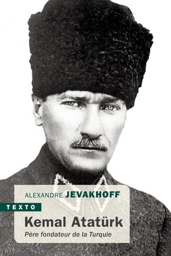 Kémal Atatürk. Père fondateur de la Turquie